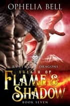 Breath of Flame and Shadow ebook by Ophelia Bell