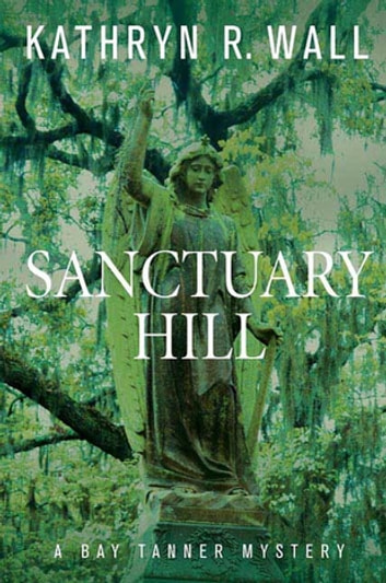 Sanctuary Hill - A Bay Tanner Mystery ebook by Kathryn R. Wall