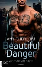 Beautiful Danger - Vertrau mir nicht ebook by Any Cherubim