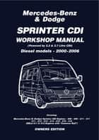 Mercedes Benz & Dodge Sprinter CDI 2000-2006 Owners Workshop Manual ebook by Various Various, Trade Trade