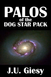 Palos of the Dog Star Pack [Jason Croft Sword and Planet Series #1] ebook by J.U. Giesy