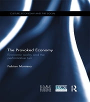 The Provoked Economy - Economic Reality and the Performative Turn ebook by Fabian Muniesa