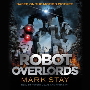 Robot Overlords - A thrilling teen survival adventure in a world invaded by robots audiobook by Mark Stay