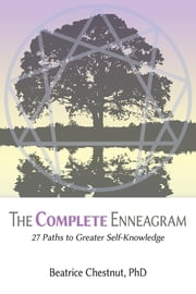The Complete Enneagram - 48 Paths to Greater Self-Knowledge ebook by Beatrice Chestnut PhD