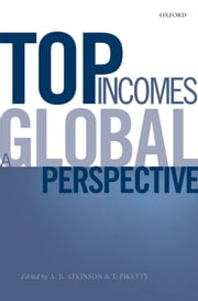 Top Incomes: A Global Perspective ebook by A. B. Atkinson,Thomas Piketty