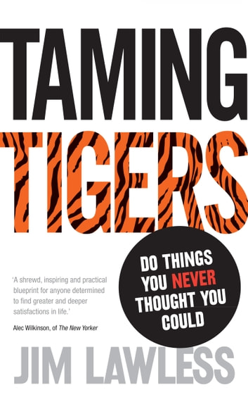 Taming Tigers - Do things you never thought you could eBook by Jim Lawless