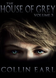 The House of Grey- Volume 3 ebook by Collin Earl