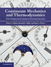 Continuum Mechanics and Thermodynamics - From Fundamental Concepts to Governing Equations ebook by Professor Ellad B. Tadmor,Professor Ronald E. Miller,Professor Ryan S. Elliott