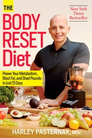 The Body Reset Diet - Power Your Metabolism, Blast Fat, and Shed Pounds in Just 15 Days eBook by Harley Pasternak