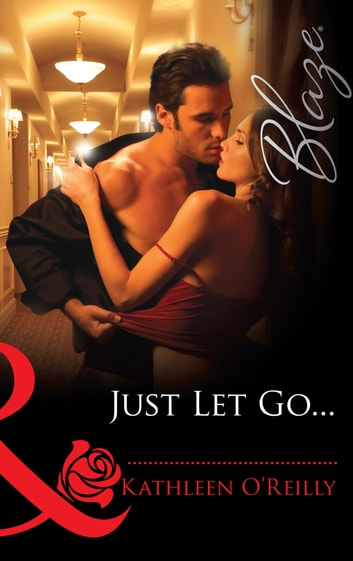 Just Let Go... (Mills & Boon Blaze) (Harts of Texas, Book 2) ebook by Kathleen O'Reilly