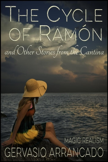 The Cycle of Ramón and Other Stories from the Cantina ebook by Gervasio Arrancado