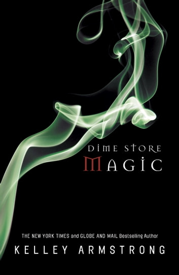 Dime Store Magic - Women of the Otherworld eBook by Kelley Armstrong