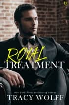 Royal Treatment - A His Royal Hotness Novel ebook by Tracy Wolff