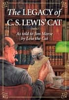 The Legacy of C. S. Lewis' Cat ebook by Jim Morse