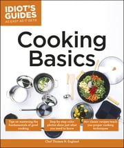 Idiot's Guides: Cooking Basics ebook by Chef Thomas N. England