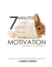 7 Minutes Motivation: The Book (Lite Edition) ebook by Samer Chidiac