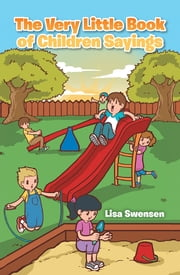 The Very Little Book of Children Sayings ebook by Lisa Swensen