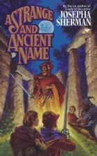 A Strange and Ancient Name ebook by Josepha Sherman