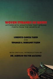 WOVEN STRANDS OF ROSES - Letters with annotation that Sprung Forth from the Hearts of LORENZO GARCIA TABIN and SINAMAR ALOS ROBIANES TABIN ebook by LORENZO GARCIA TABIN