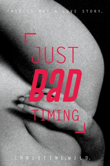 Just Bad Timing - This is a story about the love of sex, far-flung friends, frustrating family and getting lost in timezones. ebook by Christine Wild