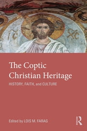 The Coptic Christian Heritage - History, Faith and Culture ebook by Lois M. Farag