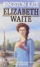 Kingston Kate ebook by Elizabeth Waite