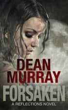 Forsaken (Reflections Volume 7) ebook by Dean Murray