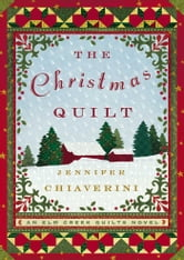 The Christmas Quilt - An Elm Creek Quilts Novel ebook by Jennifer Chiaverini