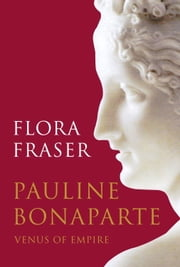 Pauline Bonaparte: Venus of Empire ebook by Flora Fraser
