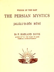 Wisdom of the East - The Persian Mystics Jalalud-Din Rumi and Jami, Two Volume Edition ebook by F. Hadland Davis