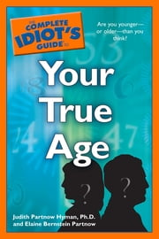 The Complete Idiot's Guide to Your True Age ebook by Elaine Bernstein Partnow,Judith Partnow Hyman Ph.D.
