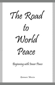 The Road to World Peace - Beginning with Inner Peace ebook by Gennaro Moccia