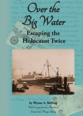 Over the Big Water - Escaping the Holocaust Twice ebook by Wynne A. Shilling