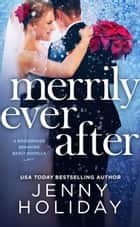 MERRILY EVER AFTER - A NOVELLA ebook by Jenny Holiday