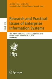 Research and Practical Issues of Enterprise Information Systems - 10th IFIP WG 8.9 Working Conference, CONFENIS 2016, Vienna, Austria, December 13–14, 2016, Proceedings ebook by