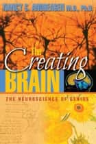 The Creating Brain ebook by Nancy C. Andreasen