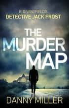 The Murder Map - DI Jack Frost series 6 eBook by Danny Miller