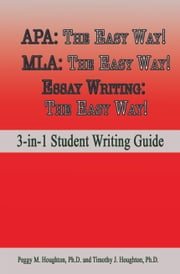 APA: The Easy Way! MLA: The Easy Way! Essay Writing: The Easy Way! (3-in-1 Student Writing Guide) ebook by Peggy M. Houghton,Timothy J. Houghton