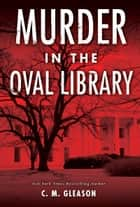 Murder in the Oval Library eBook by C. M. Gleason