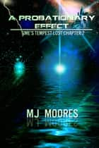 A Probationary Effect: Time's Tempest Lost Chapter 2 ebook by M.J. Moores