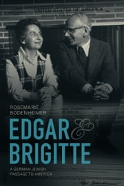 Edgar and Brigitte - A German Jewish Passage to America ebook by Rosemarie Bodenheimer, Rosemarie Bodenheimer