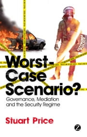 Worst-case Scenario? - Governance, Mediation and the Security Regime ebook by Stuart Price