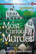 A Most Curious Murder - A Little Library Mystery ebook by Elizabeth Kane Buzzelli
