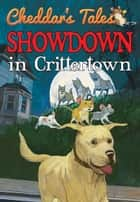Cheddar's Tales Showdown in Crittertown ebook by Justine Fontes
