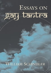 Essays on Gay Tantra ebook by William Schindler
