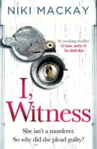 I, Witness - The gripping psychological thriller that you won't be able to put down ebook by Niki Mackay