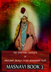 THE SPIRITUAL COUPLETS OF MAULANA JALALU-'D-DlN MUHAMMAD RUMI Masnavi Book 3 ebook by E.H. Whinfield