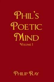 Phil's Poetic Mind - Volume One ebook by Philip Ray
