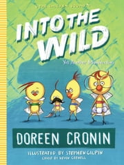 Into the Wild - Yet Another Misadventure ebook by Doreen Cronin,Stephen Gilpin