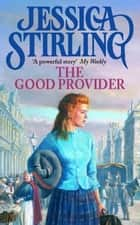 The Good Provider - Book One ebook by Jessica Stirling